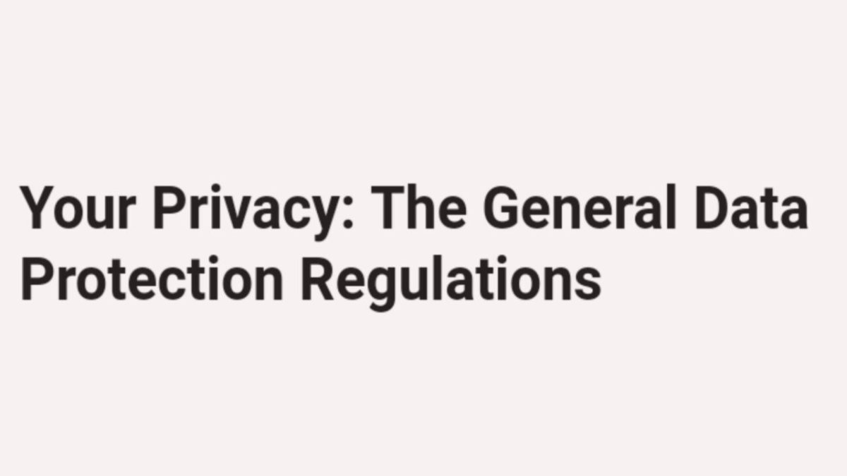 Your Privacy: The General Data Protection Regulations